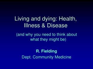 Living and dying: Health, Illness  Disease