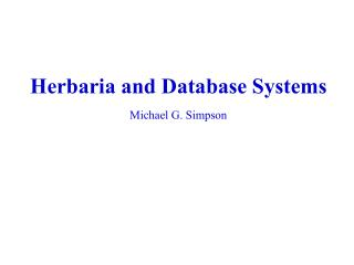 Herbaria and Database Systems Michael G. Simpson
