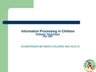 Information Processing in Children Professor. Yarub Khyon  Nov. 2007