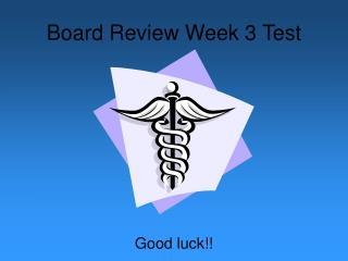 Board Review Week 3 Test