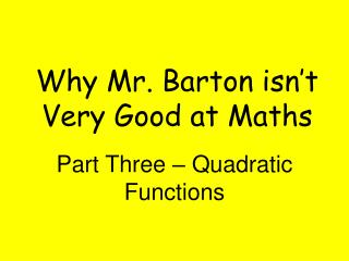 Why Mr. Barton isn t Very Good at Maths