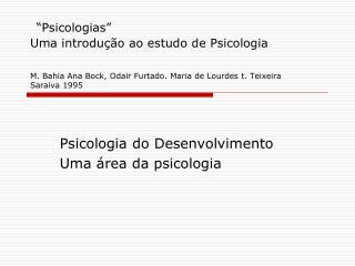 A Psicologia do Desenvolvimento     Psicologias  Uma introdu  o ao estudo de Psicologia  M. Bahia Ana Bock, Odair Furtad