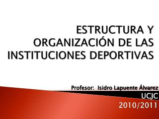 ESTRUCTURA Y ORGANIZACI N DE LAS INSTITUCIONES DEPORTIVAS