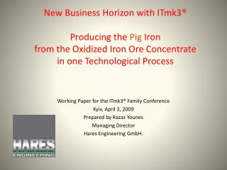 New Business Horizon with ITmk3   Producing the Pig Iron  from the Oxidized Iron Ore Concentrate in one Technological Pr