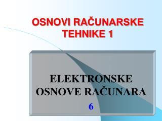 OSNOVI RACUNARSKE TEHNIKE 1
