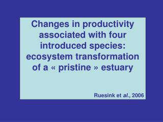 Changes in productivity associated with four introduced species: ecosystem transformation of a   pristine   estuary  Rue