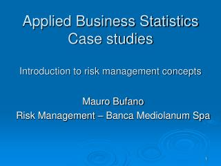 Applied Business Statistics Case studies  Introduction to risk management concepts