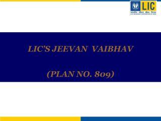 LIC S JEEVAN  VAIBHAV  PLAN NO. 809