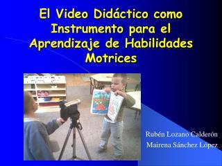 El Video Did ctico como Instrumento para el Aprendizaje de Habilidades Motrices