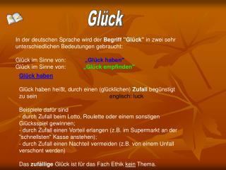 In der deutschen Sprache wird der Begriff Gl ck in zwei sehr unterschiedlichen Bedeutungen gebraucht:   Gl ck im Sinne v