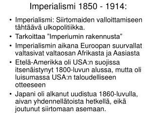 Imperialismi 1850 - 1914: