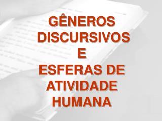 G NEROS  DISCURSIVOS E ESFERAS DE ATIVIDADE HUMANA