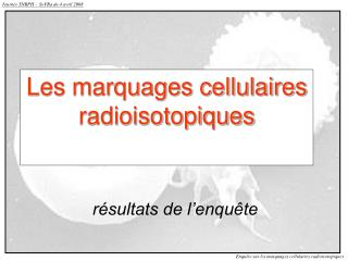 Les marquages cellulaires radioisotopiques