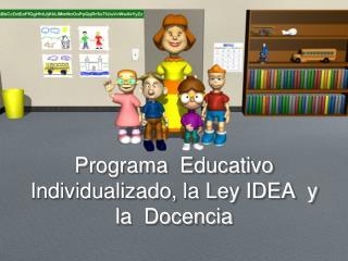 Programa  Educativo  Individualizado, la Ley IDEA  y  la  Docencia