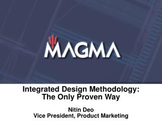 Integrated Design Methodology: The Only Proven Way  Nitin Deo Vice President, Product Marketing