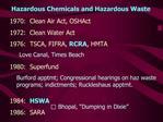1970:  Clean Air Act, OSHAct 1972:  Clean Water Act 1976:  TSCA, FIFRA, RCRA, HMTA  1980:  Superfund   1984:  HSWA 1986: