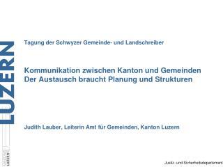 Tagung der Schwyzer Gemeinde- und Landschreiber   Kommunikation zwischen Kanton und Gemeinden Der Austausch braucht Plan