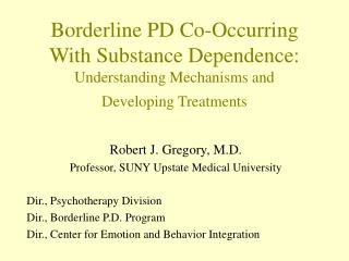 Borderline PD Co-Occurring With Substance Dependence:  Understanding Mechanisms and  Developing Treatments