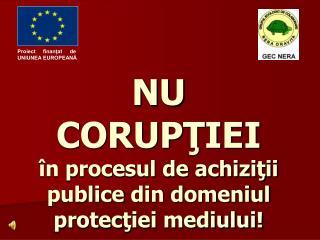 NU CORUPTIEI   n procesul de achizitii publice din domeniul protectiei mediului