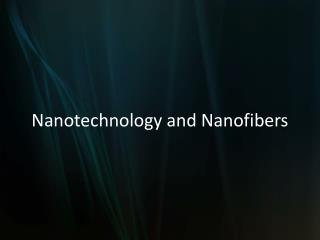 Nanotechnology and Nanofibers