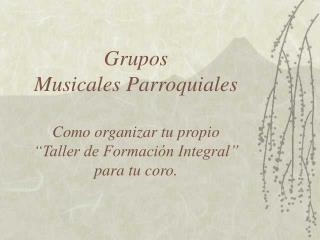 Grupos Musicales Parroquiales  Como organizar tu propio   Taller de Formaci n Integral  para tu coro.