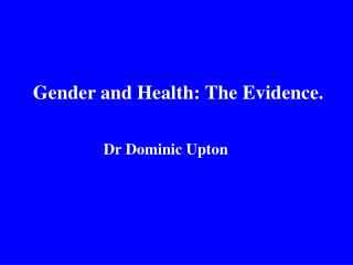 Gender and Health: The Evidence.