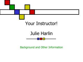 Your Instructor  Julie Harlin