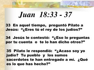 Juan  18:33 - 37