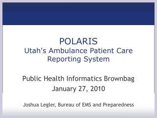 POLARIS Utahs Ambulance Patient Care Reporting System