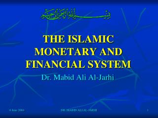 THE ISLAMIC  MONETARY AND FINANCIAL SYSTEM