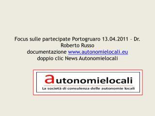 Focus sulle partecipate Portogruaro 13.04.2011   Dr. Roberto Russo documentazione autonomielocali.eu doppio clic News Au