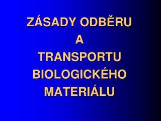 Z SADY ODBERU  A  TRANSPORTU BIOLOGICK HO MATERI LU