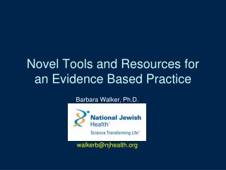 Novel Tools and Resources for an Evidence Based Practice