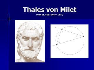 Thales von Milet  von ca. 625 546 v. Chr.