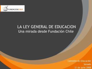 LA LEY GENERAL DE EDUCACION  Una mirada desde Fundaci n Chile