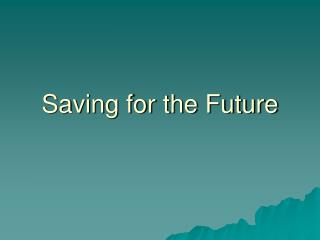 Saving for the Future