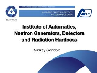Something about  Institute of Automatics,  neutron generators and radiation hardness