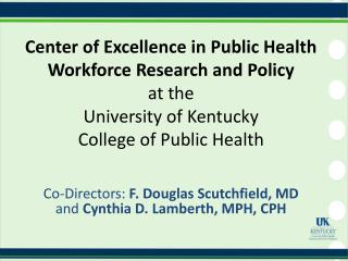Center of Excellence in Public Health Workforce Research and Policy at the  University of Kentucky  College of Public He