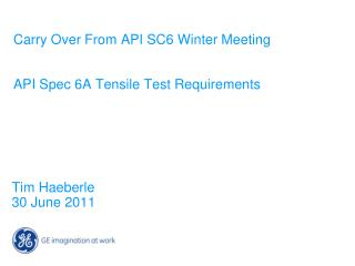 Carry Over From API SC6 Winter Meeting   API Spec 6A Tensile Test Requirements
