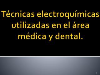 T cnicas electroqu micas utilizadas en el  rea m dica y dental.