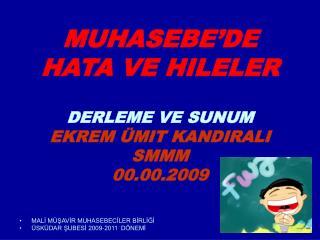 MUHASEBE DE HATA VE HILELER  DERLEME VE SUNUM            EKREM  MIT KANDIRALI SMMM 00.00.2009