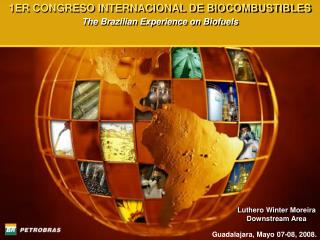1ER CONGRESO INTERNACIONAL DE BIOCOMBUSTIBLES The Brazilian Experience on Biofuels