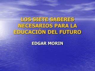 LOS SIETE SABERES NECESARIOS PARA LA EDUCACI N DEL FUTURO