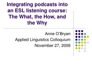 Integrating podcasts into an ESL listening course: The What, the How, and the Why