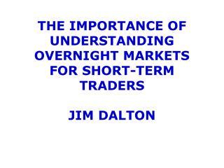 The Importance of Understanding Overnight MARKETS for Short-term Traders  jim dalton