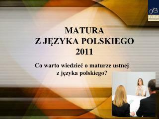 MATURA  Z JEZYKA POLSKIEGO  2011