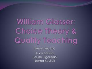William Glasser: Choice Theory  Quality Teaching