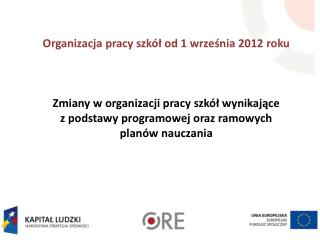 Organizacja pracy szk l od 1 wrzesnia 2012 roku    Zmiany w organizacji pracy szk l wynikajace                         z