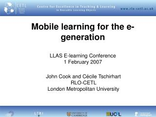 Mobile learning for the e-generation  LLAS E-learning Conference 1 February 2007