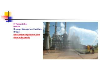 Dr Rakesh Dubey Director Disaster Management Institute Bhopal rakeshddubeyhotmail hrdp-idrm